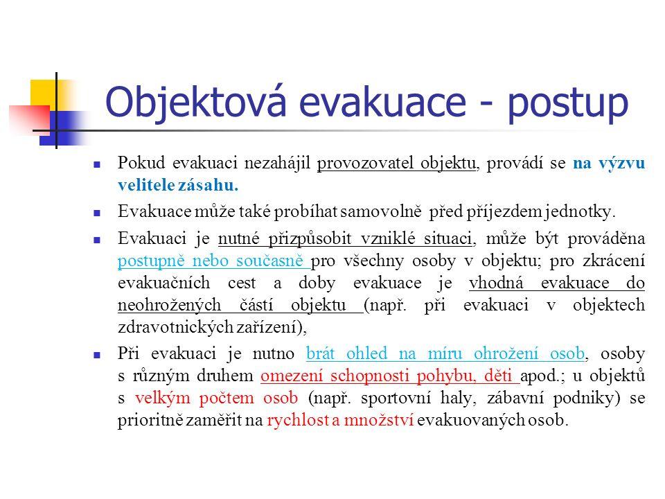 Objektová evakuace - postup Pokud evakuaci nezahájil provozovatel objektu, provádí se na výzvu velitele zásahu.