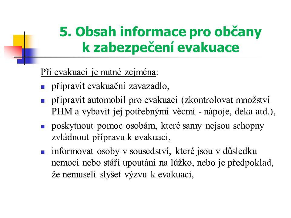 5. Obsah informace pro občany k zabezpečení evakuace Při evakuaci je nutné zejména: připravit evakuační zavazadlo, připravit automobil pro evakuaci (z
