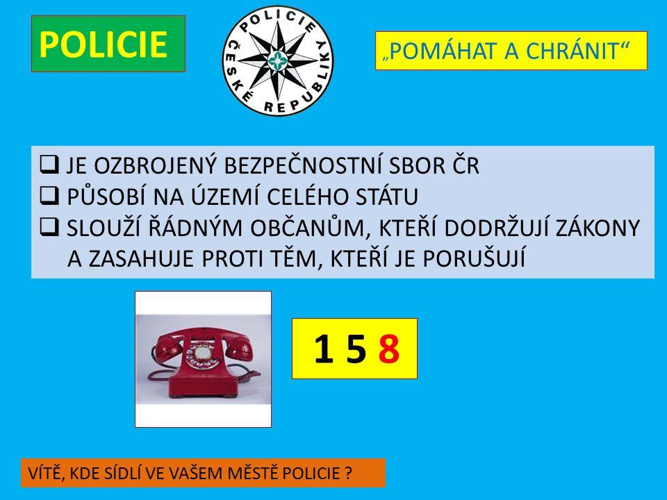 """POLICIE  JE OZBROJENÝ BEZPEČNOSTNÍ SBOR ČR  PŮSOBÍ NA ÚZEMÍ CELÉHO STÁTU  SLOUŽÍ ŘÁDNÝM OBČANŮM, KTEŘÍ DODRŽUJÍ ZÁKONY A ZASAHUJE PROTI TĚM, KTEŘÍ JE PORUŠUJÍ 1 5 8 """" POMÁHAT A CHRÁNIT VÍTĚ, KDE SÍDLÍ VE VAŠEM MĚSTĚ POLICIE ?"""