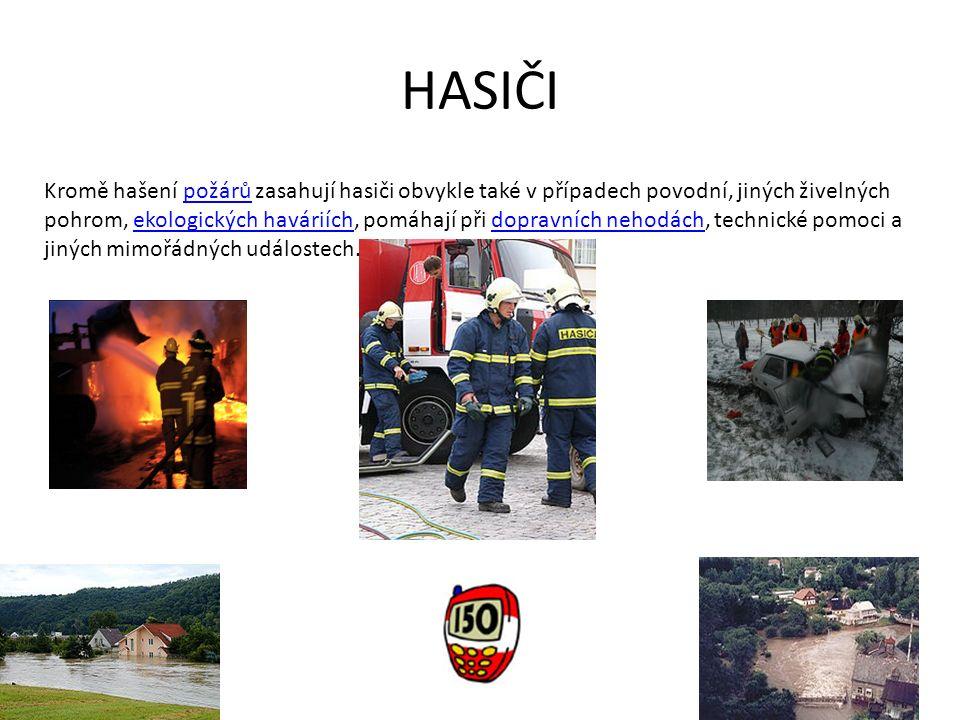 HASIČI Kromě hašení požárů zasahují hasiči obvykle také v případech povodní, jiných živelných pohrom, ekologických haváriích, pomáhají při dopravních nehodách, technické pomoci a jiných mimořádných událostech.požárůekologických haváriíchdopravních nehodách