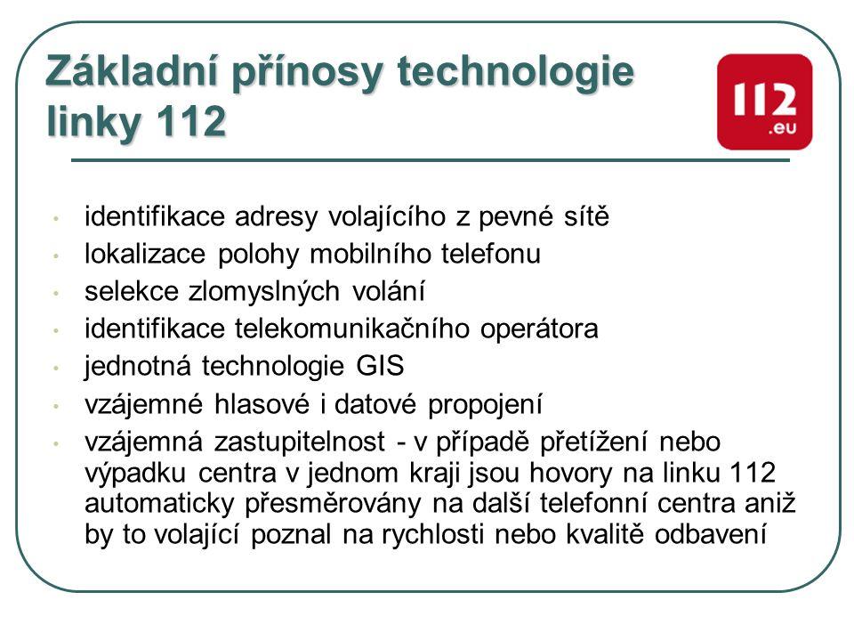Základní přínosy technologie linky 112 identifikace adresy volajícího z pevné sítě lokalizace polohy mobilního telefonu selekce zlomyslných volání ide
