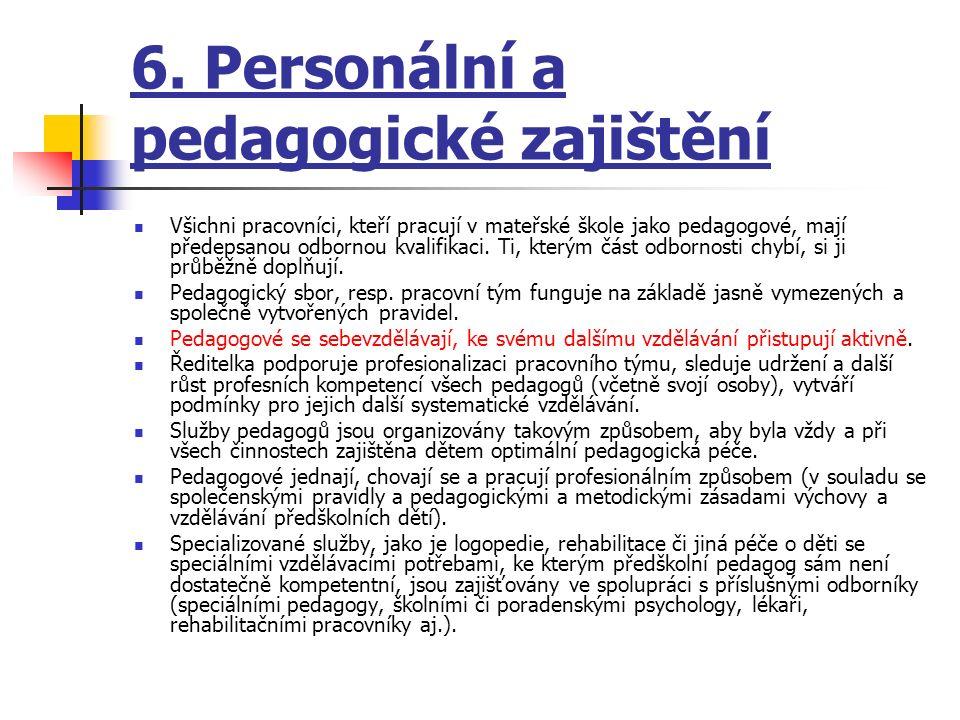 6. Personální a pedagogické zajištění Všichni pracovníci, kteří pracují v mateřské škole jako pedagogové, mají předepsanou odbornou kvalifikaci. Ti, k