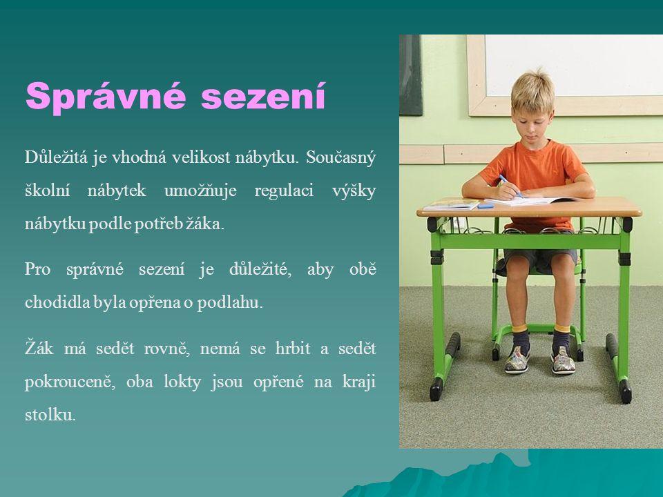Správné sezení Důležitá je vhodná velikost nábytku. Současný školní nábytek umožňuje regulaci výšky nábytku podle potřeb žáka. Pro správné sezení je d