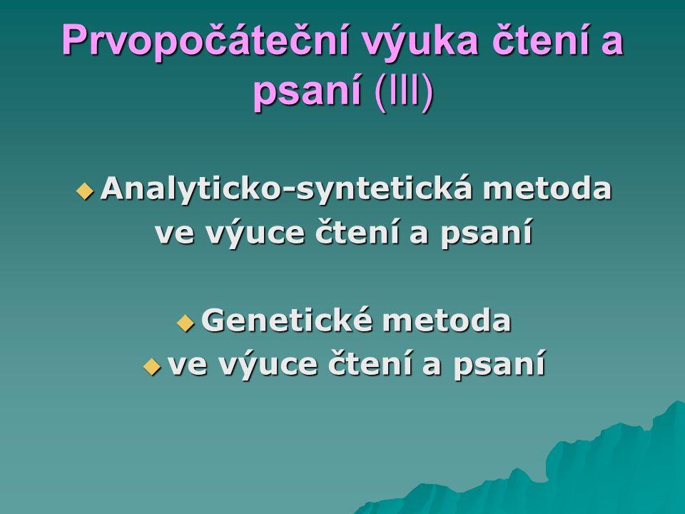 Prvopočáteční výuka čtení a psaní (III)  Analyticko-syntetická metoda ve výuce čtení a psaní  Genetické metoda  ve výuce čtení a psaní