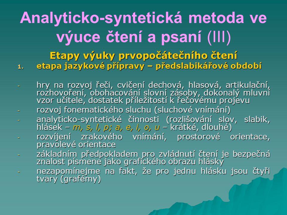 Analyticko-syntetická metoda ve výuce čtení a psaní (III) Etapy výuky prvopočátečního čtení 1. etapa jazykové přípravy – předslabikářové období - hry