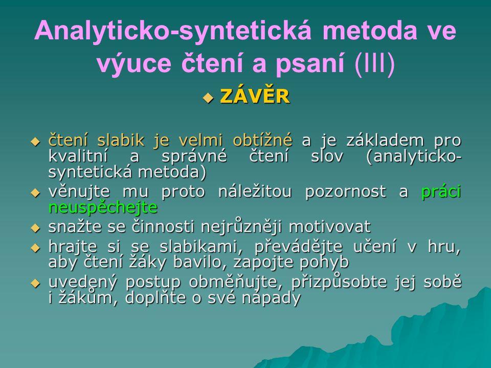 Analyticko-syntetická metoda ve výuce čtení a psaní (III)  ZÁVĚR  čtení slabik je velmi obtížné a je základem pro kvalitní a správné čtení slov (ana