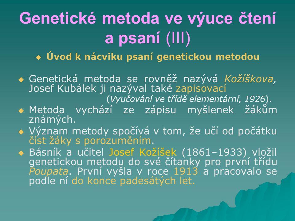 Genetické metoda ve výuce čtení a psaní (III)   Úvod k nácviku psaní genetickou metodou   Genetická metoda se rovněž nazývá Kožíškova, Josef Kubál