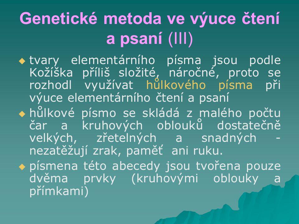Genetické metoda ve výuce čtení a psaní (III)   tvary elementárního písma jsou podle Kožíška příliš složité, náročné, proto se rozhodl využívat hůlk