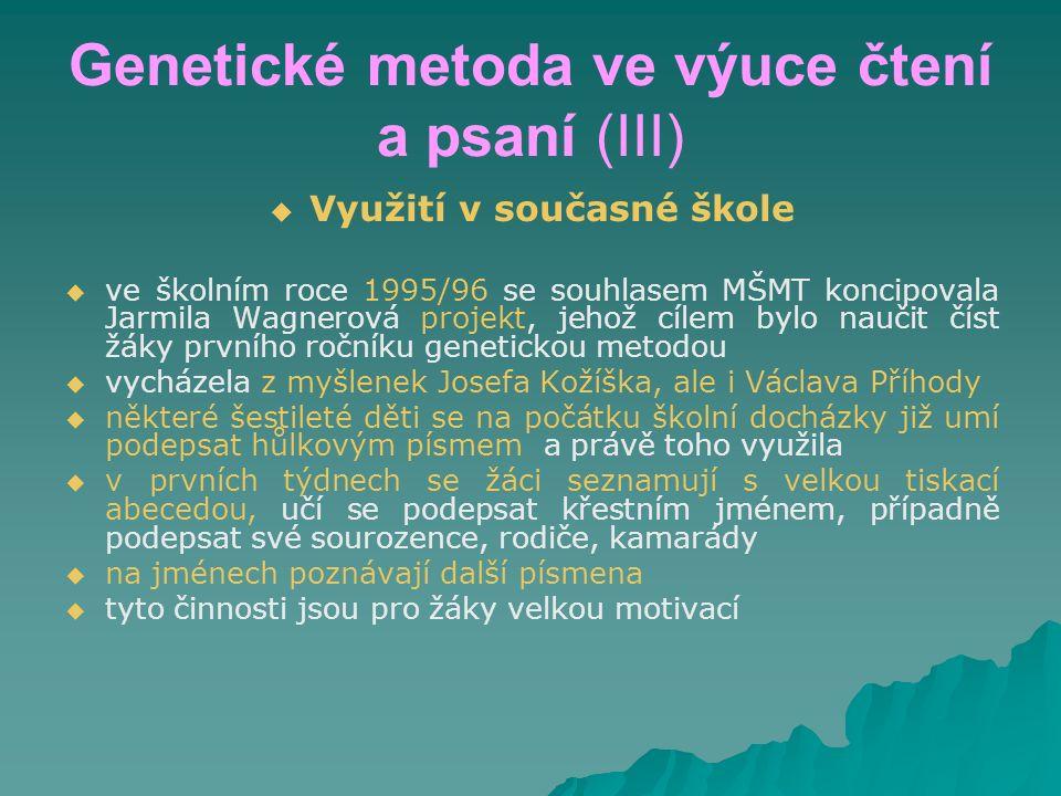 Genetické metoda ve výuce čtení a psaní (III)   Využití v současné škole   ve školním roce 1995/96 se souhlasem MŠMT koncipovala Jarmila Wagnerová