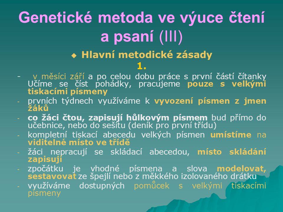 Genetické metoda ve výuce čtení a psaní (III)   Hlavní metodické zásady 1. - v měsíci září a po celou dobu práce s první částí čítanky Učíme se číst