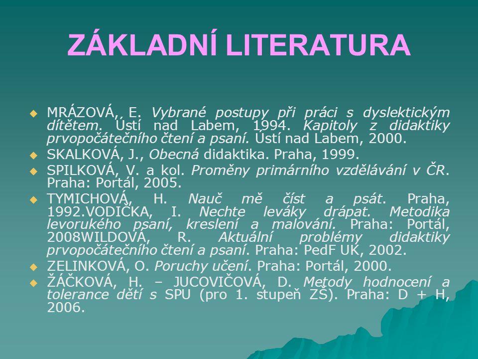 ZÁKLADNÍ LITERATURA   MRÁZOVÁ, E. Vybrané postupy při práci s dyslektickým dítětem. Ústí nad Labem, 1994. Kapitoly z didaktiky prvopočátečního čtení