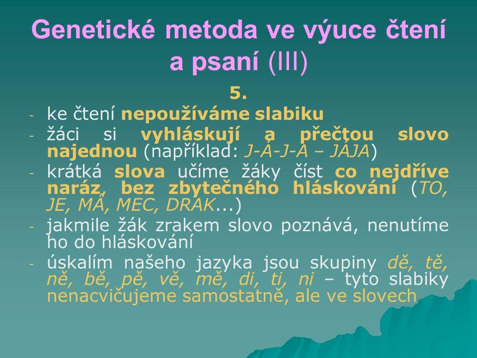Genetické metoda ve výuce čtení a psaní (III) 5. - - ke čtení nepoužíváme slabiku - - žáci si vyhláskují a přečtou slovo najednou (například: J-Á-J-A