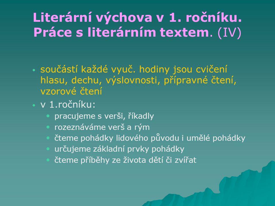 Literární výchova v 1. ročníku. Práce s literárním textem. (IV) součástí každé vyuč. hodiny jsou cvičení hlasu, dechu, výslovnosti, přípravné čtení, v