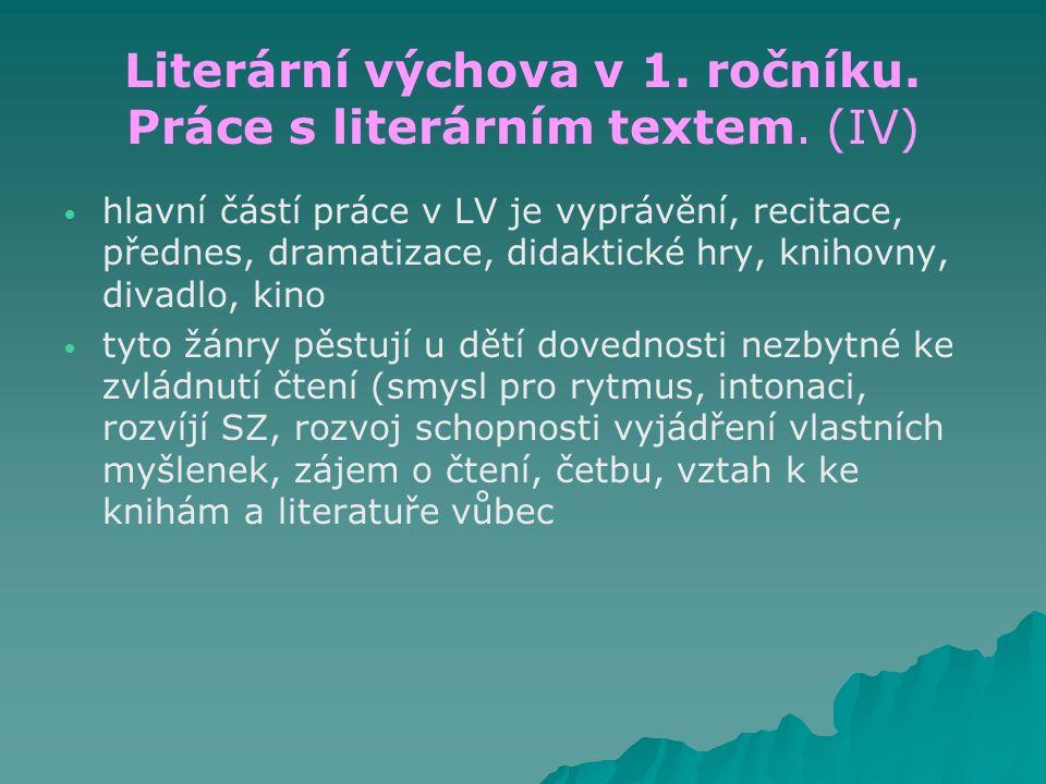 Literární výchova v 1. ročníku. Práce s literárním textem. (IV) hlavní částí práce v LV je vyprávění, recitace, přednes, dramatizace, didaktické hry,