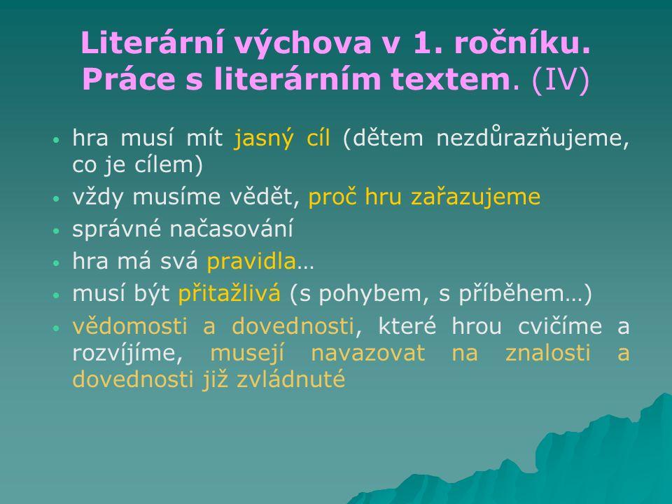 Literární výchova v 1. ročníku. Práce s literárním textem. (IV) hra musí mít jasný cíl (dětem nezdůrazňujeme, co je cílem) vždy musíme vědět, proč hru