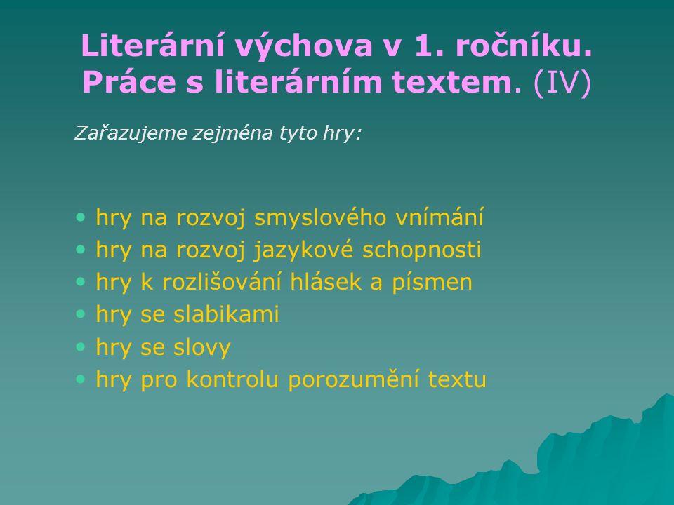 Literární výchova v 1. ročníku. Práce s literárním textem. (IV) Zařazujeme zejména tyto hry: hry na rozvoj smyslového vnímání hry na rozvoj jazykové s