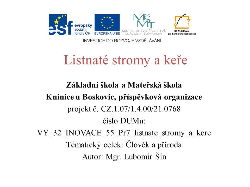 Listnaté stromy a keře Základní škola a Mateřská škola Knínice u Boskovic, příspěvková organizace projekt č.