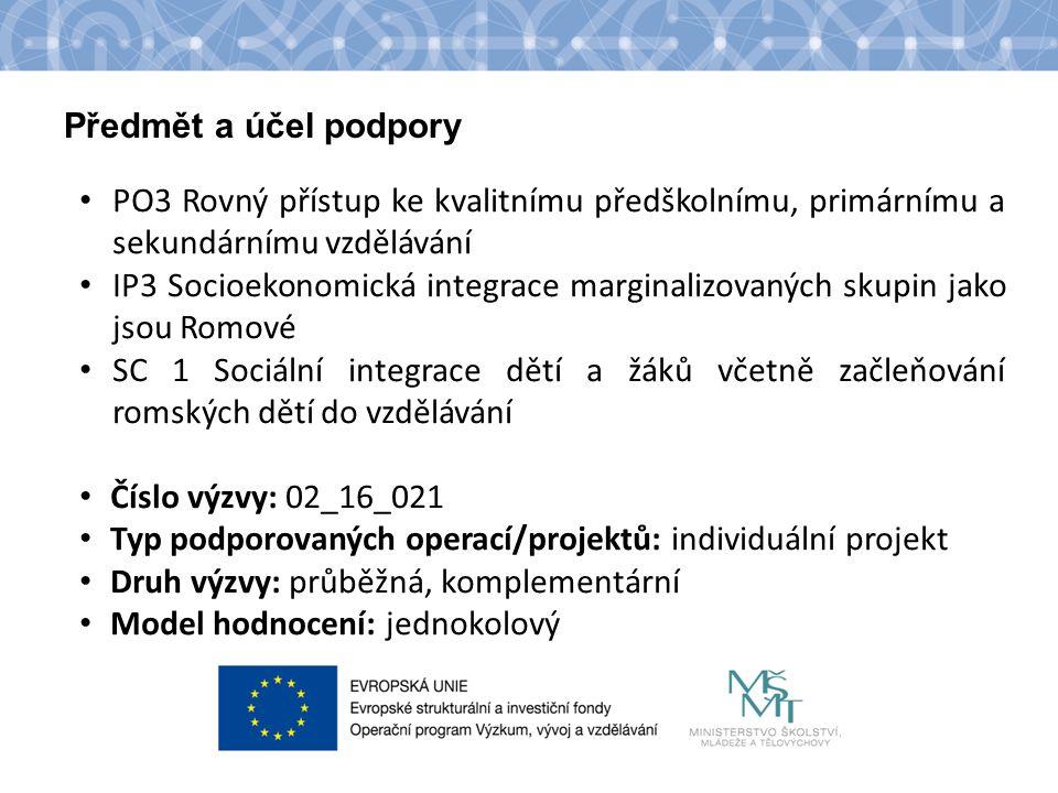 Předmět a účel podpory PO3 Rovný přístup ke kvalitnímu předškolnímu, primárnímu a sekundárnímu vzdělávání IP3 Socioekonomická integrace marginalizovaných skupin jako jsou Romové SC 1 Sociální integrace dětí a žáků včetně začleňování romských dětí do vzdělávání Číslo výzvy: 02_16_021 Typ podporovaných operací/projektů: individuální projekt Druh výzvy: průběžná, komplementární Model hodnocení: jednokolový