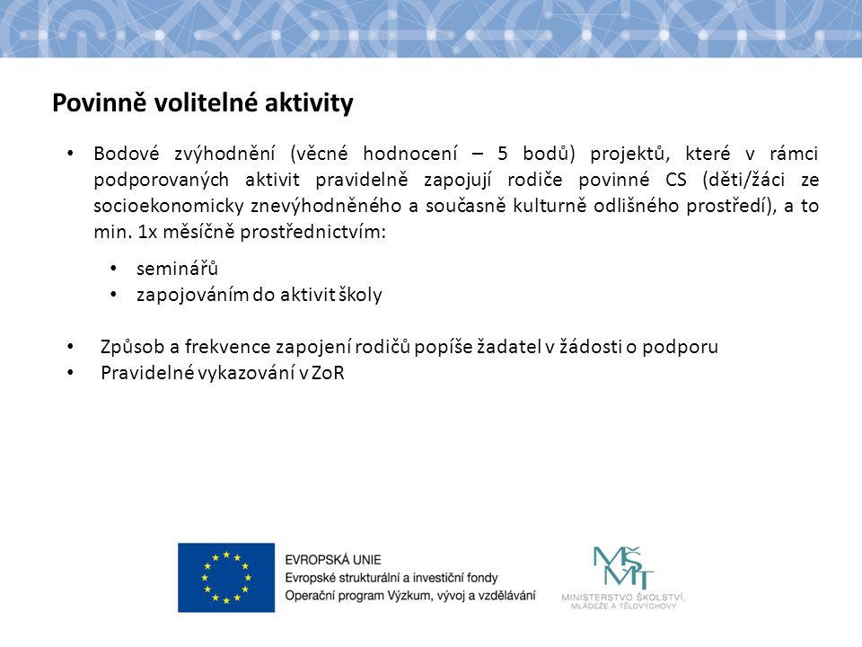 Povinně volitelné aktivity Bodové zvýhodnění (věcné hodnocení – 5 bodů) projektů, které v rámci podporovaných aktivit pravidelně zapojují rodiče povin
