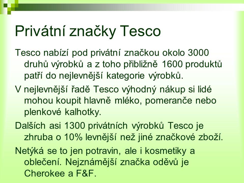 Privátní značky Tesco Tesco nabízí pod privátní značkou okolo 3000 druhů výrobků a z toho přibližně 1600 produktů patří do nejlevnější kategorie výrobků.