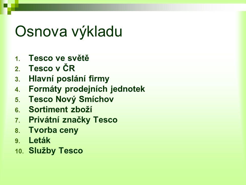 Osnova výkladu 1.Tesco ve světě 2. Tesco v ČR 3. Hlavní poslání firmy 4.