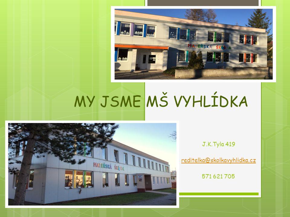 MY JSME MŠ VYHLÍDKA J.K.Tyla 419 reditelka@skolkavyhlidka.cz 571 621 705