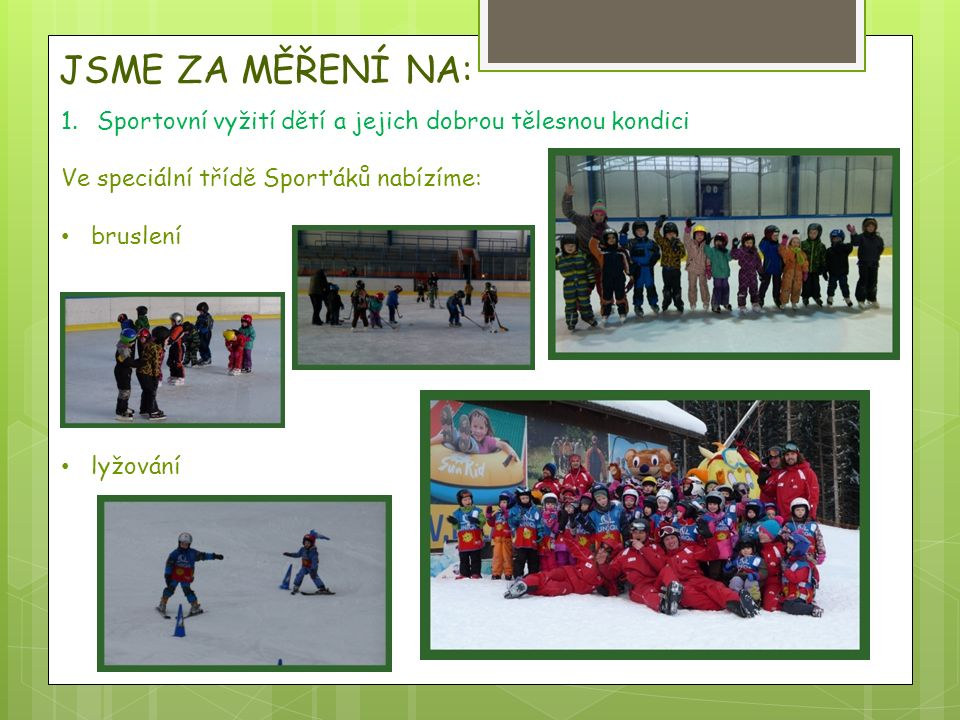 JSME ZA MĚŘENÍ NA: 1.Sportovní vyžití dětí a jejich dobrou tělesnou kondici Ve speciální třídě Sporťáků nabízíme: bruslení lyžování