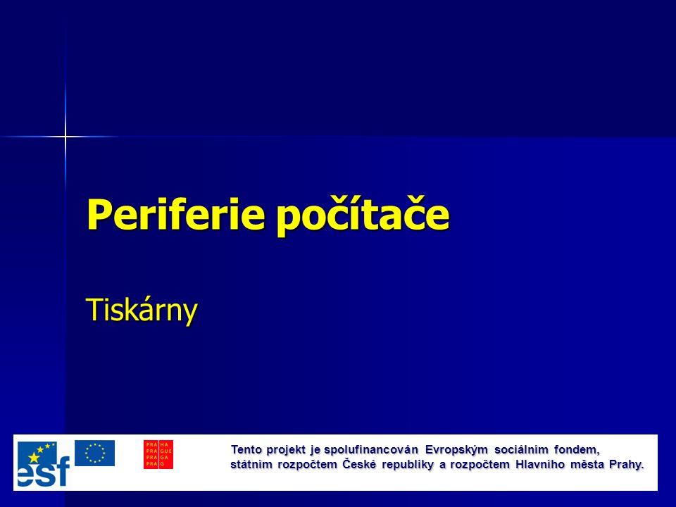 Periferie počítače Tiskárny Tento projekt je spolufinancován Evropským sociálním fondem, státním rozpočtem České republiky a rozpočtem Hlavního města Prahy.