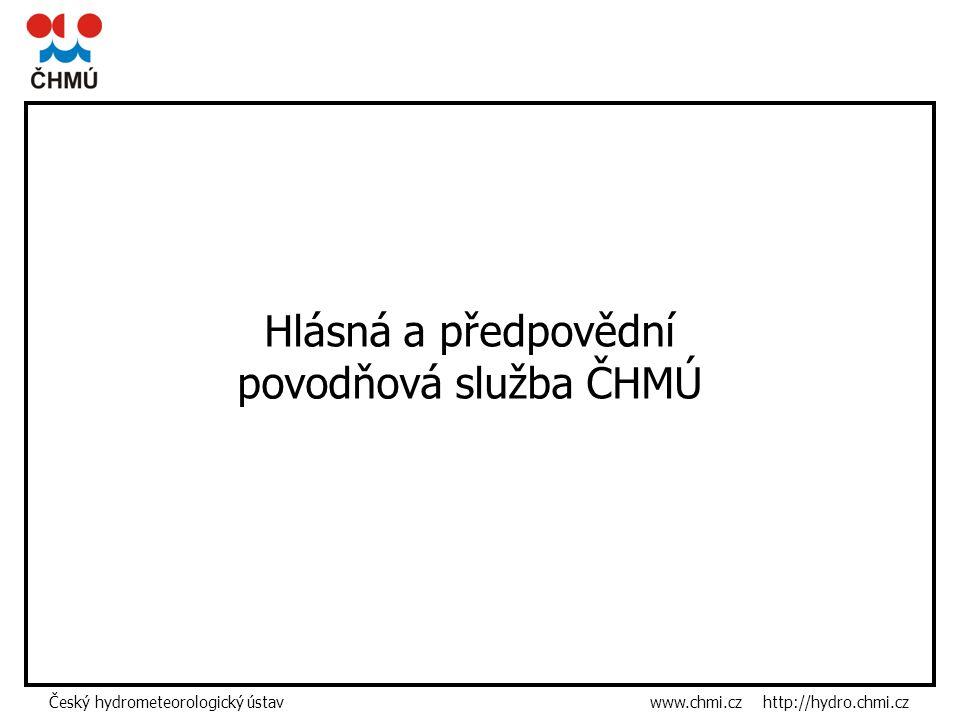 Český hydrometeorologický ústav www.chmi.cz http://hydro.chmi.cz Hlásná a předpovědní povodňová služba ČHMÚ
