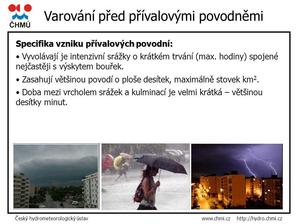 Český hydrometeorologický ústav www.chmi.cz http://hydro.chmi.cz Specifika vzniku přívalových povodní: Vyvolávají je intenzivní srážky o krátkém trvání (max.