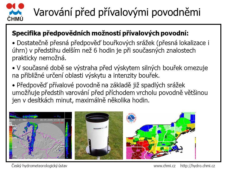 Český hydrometeorologický ústav www.chmi.cz http://hydro.chmi.cz Specifika předpovědních možností přívalových povodní: Dostatečně přesná předpověď bouřkových srážek (přesná lokalizace i úhrn) v předstihu delším než 6 hodin je při současných znalostech prakticky nemožná.
