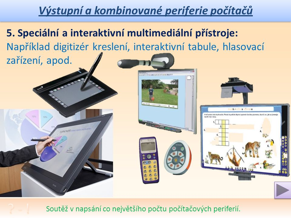 Výstupní a kombinované periferie počítačů Soutěž v napsání co největšího počtu počítačových periferií.