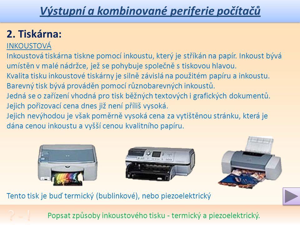 Výstupní a kombinované periferie počítačů Popsat způsoby inkoustového tisku - termický a piezoelektrický.