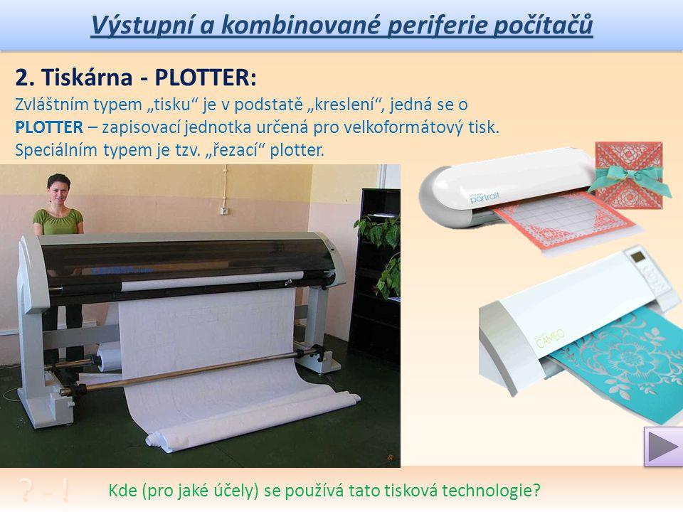 Výstupní a kombinované periferie počítačů Popsat způsob tisku.