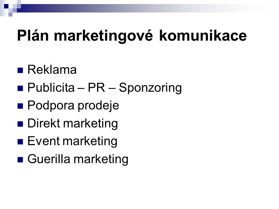 Plán marketingové komunikace Reklama Publicita – PR – Sponzoring Podpora prodeje Direkt marketing Event marketing Guerilla marketing