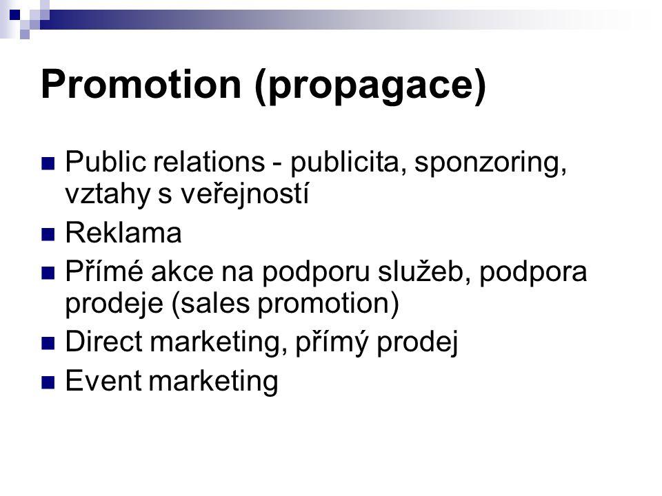 Promotion (propagace) Public relations - publicita, sponzoring, vztahy s veřejností Reklama Přímé akce na podporu služeb, podpora prodeje (sales promotion) Direct marketing, přímý prodej Event marketing