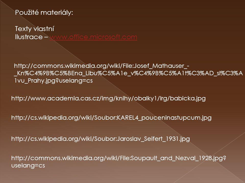 http://commons.wikimedia.org/wiki/File:Josef_Mathauser_- _Kn%C4%9B%C5%BEna_Libu%C5%A1e_v%C4%9B%C5%A1t%C3%AD_sl%C3%A 1vu_Prahy.jpg uselang=cs http://www.academia.cas.cz/img/knihy/obalky1/lrg/babicka.jpg http://cs.wikipedia.org/wiki/Soubor:KAREL4_pouceninastupcum.jpg http://cs.wikipedia.org/wiki/Soubor:Jaroslav_Seifert_1931.jpg http://commons.wikimedia.org/wiki/File:Soupault_and_Nezval_1928.jpg.