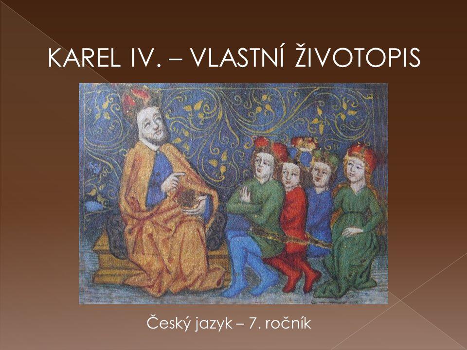 KAREL IV. – VLASTNÍ ŽIVOTOPIS Český jazyk – 7. ročník