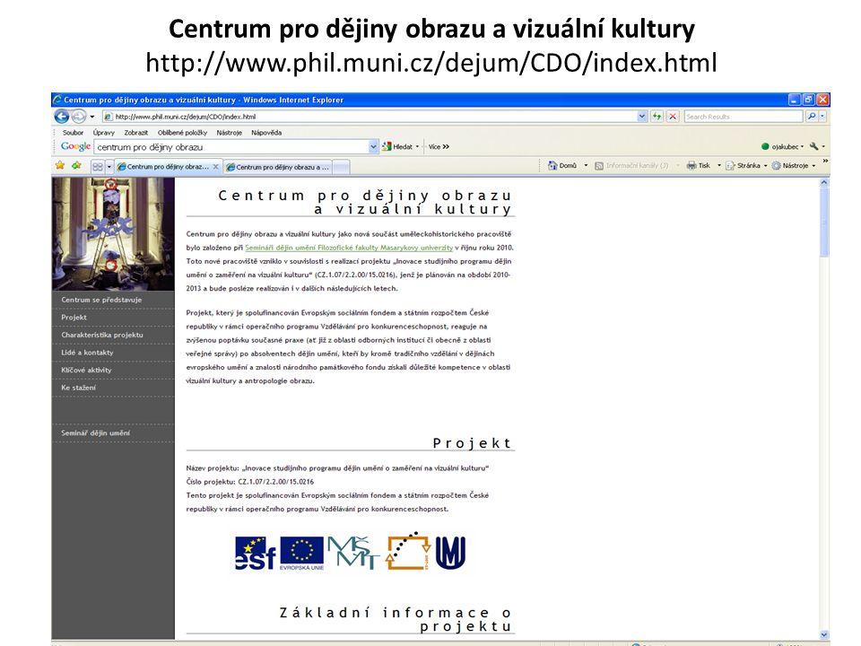Centrum pro dějiny obrazu a vizuální kultury http://www.phil.muni.cz/dejum/CDO/index.html