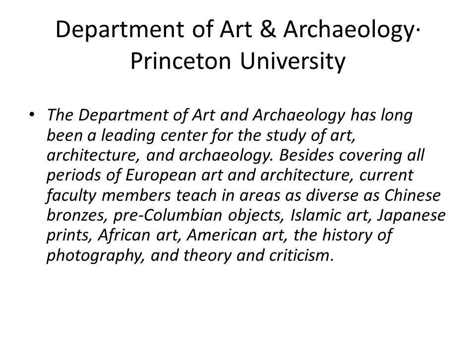 Department of Art & Archaeology· Princeton University The Department of Art and Archaeology has long been a leading center for the study of art, architecture, and archaeology.
