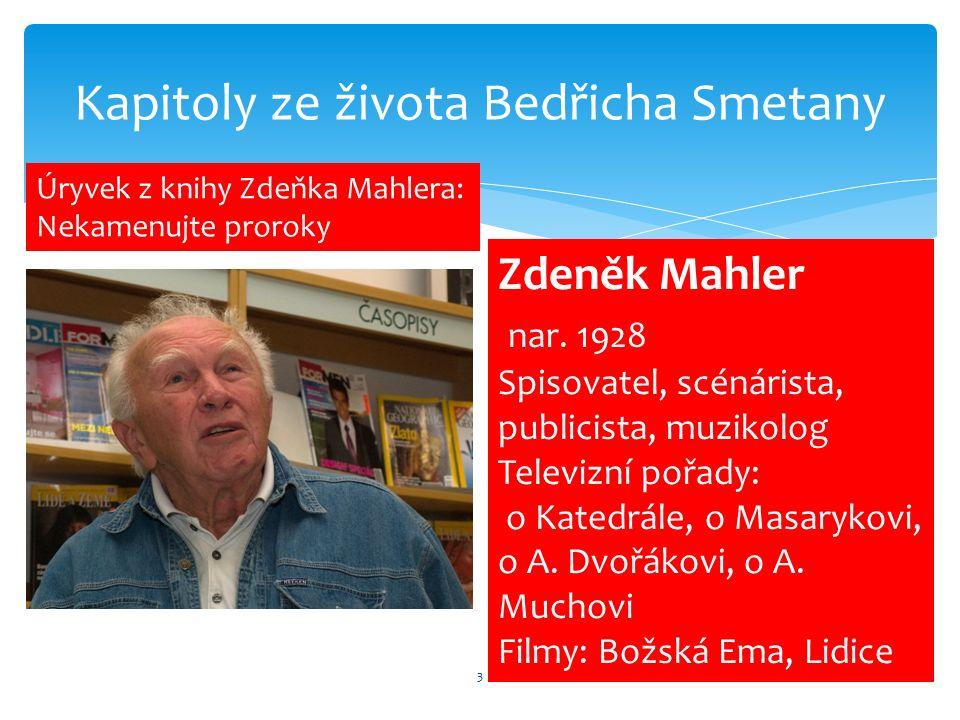 3 Kapitoly ze života Bedřicha Smetany Úryvek z knihy Zdeňka Mahlera: Nekamenujte proroky Zdeněk Mahler nar.