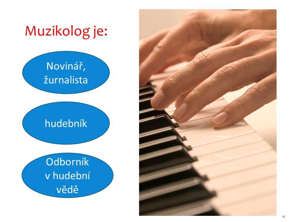 4 4 Muzikolog je: Novinář, žurnalista Odborník v hudební vědě hudebník 44
