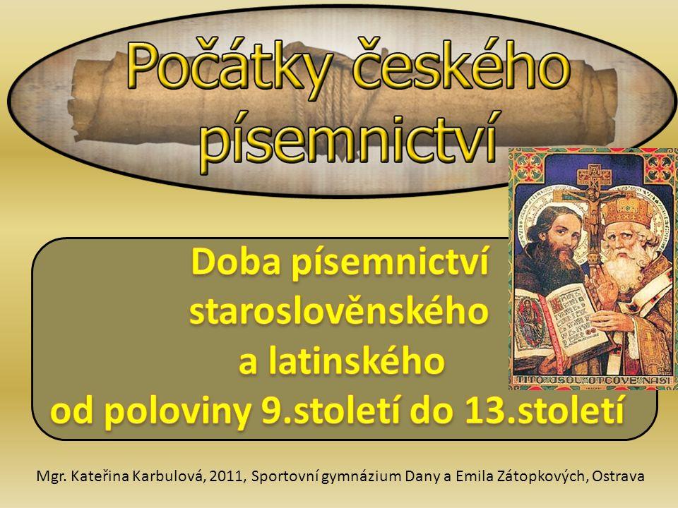  vznikly okolo roku 1100  byly vepsány do latinských rukopisů  vedle prvků českých obsahují i prvky staroslověnské