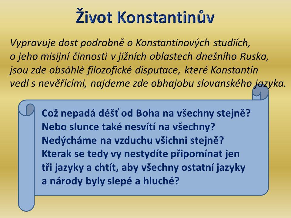 Vypravuje dost podrobně o Konstantinových studiích, o jeho misijní činnosti v jižních oblastech dnešního Ruska, jsou zde obsáhlé filozofické disputace, které Konstantin vedl s nevěřícími, najdeme zde obhajobu slovanského jazyka.