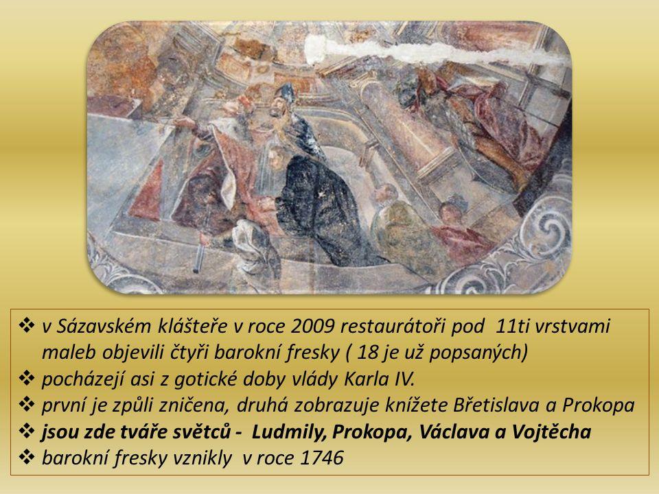  v Sázavském klášteře v roce 2009 restaurátoři pod 11ti vrstvami maleb objevili čtyři barokní fresky ( 18 je už popsaných)  pocházejí asi z gotické doby vlády Karla IV.