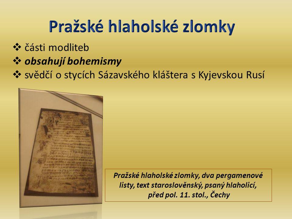  části modliteb  obsahují bohemismy  svědčí o stycích Sázavského kláštera s Kyjevskou Rusí Pražské hlaholské zlomky, dva pergamenové listy, text staroslověnský, psaný hlaholicí, před pol.