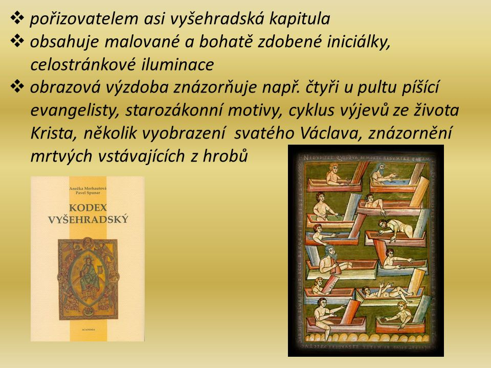  pořizovatelem asi vyšehradská kapitula  obsahuje malované a bohatě zdobené iniciálky, celostránkové iluminace  obrazová výzdoba znázorňuje např.