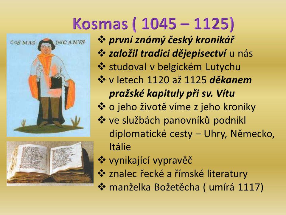  první známý český kronikář  založil tradici dějepisectví u nás  studoval v belgickém Lutychu  v letech 1120 až 1125 děkanem pražské kapituly při sv.