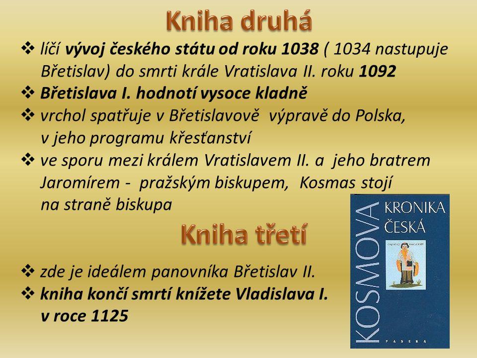  líčí vývoj českého státu od roku 1038 ( 1034 nastupuje Břetislav) do smrti krále Vratislava II.