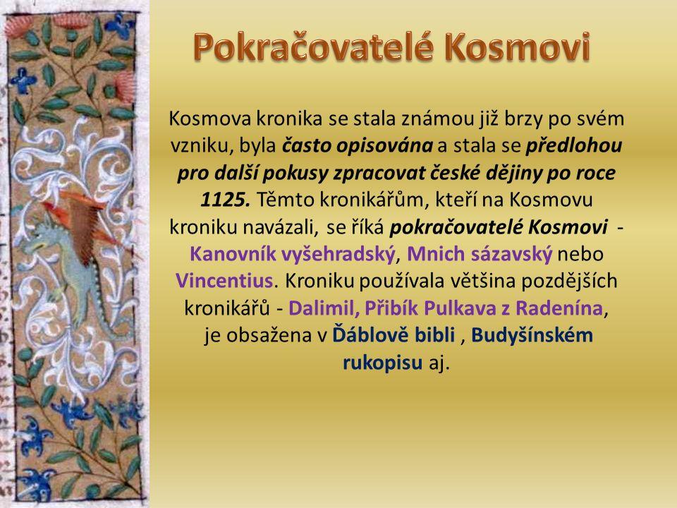 Kosmova kronika se stala známou již brzy po svém vzniku, byla často opisována a stala se předlohou pro další pokusy zpracovat české dějiny po roce 1125.